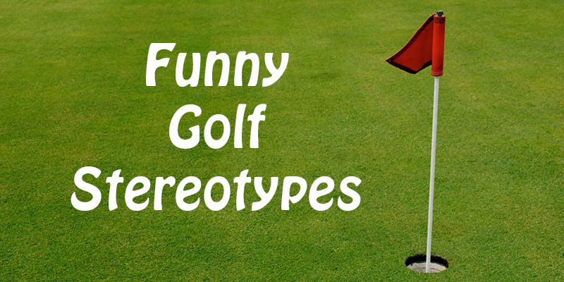 The Most Common Funny Golf Stereotypes Lincoln City Golf